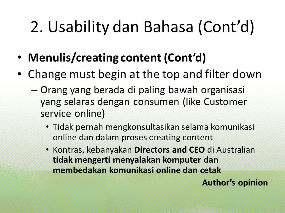 2. Usability dan Bahasa (Cont'd) Menulis/creating content (Cont'd) Change must begin at the top and filter down – Orang yang berada di paling bawah or