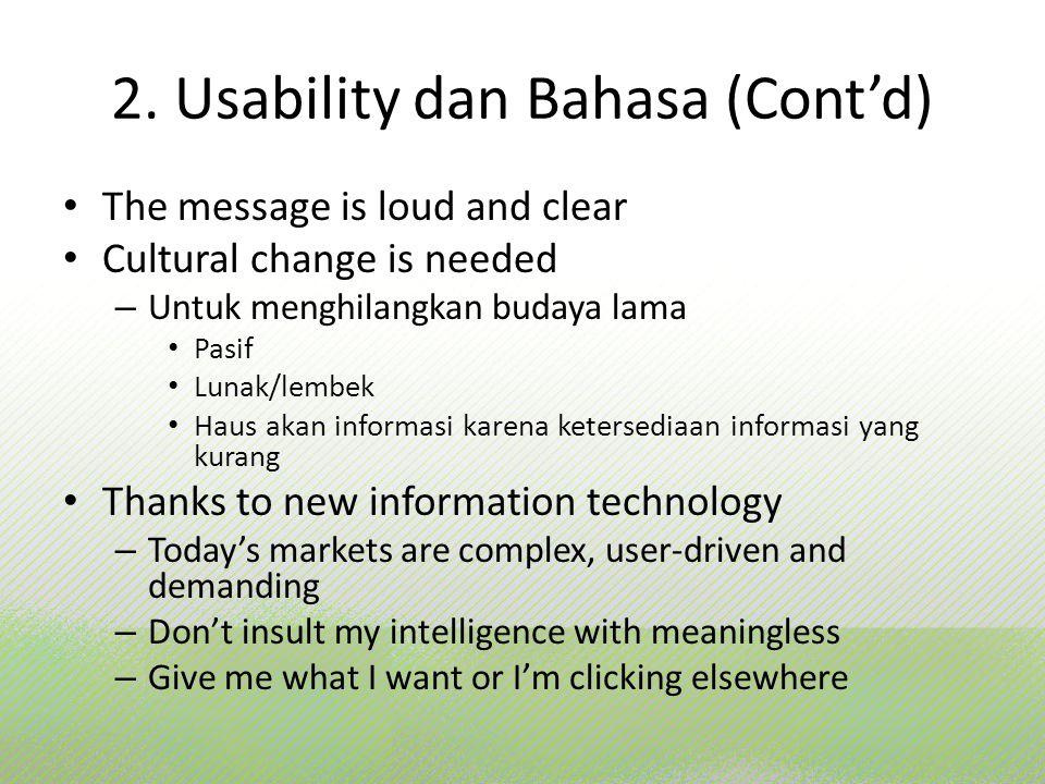 2. Usability dan Bahasa (Cont'd) The message is loud and clear Cultural change is needed – Untuk menghilangkan budaya lama Pasif Lunak/lembek Haus aka
