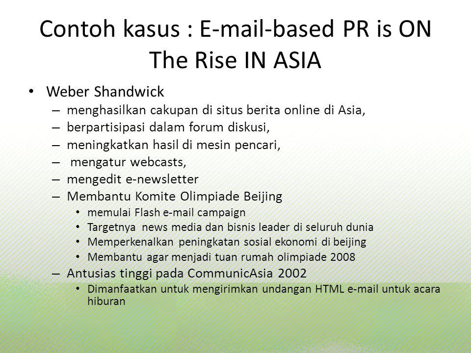 Contoh kasus : E-mail-based PR is ON The Rise IN ASIA Weber Shandwick – menghasilkan cakupan di situs berita online di Asia, – berpartisipasi dalam fo