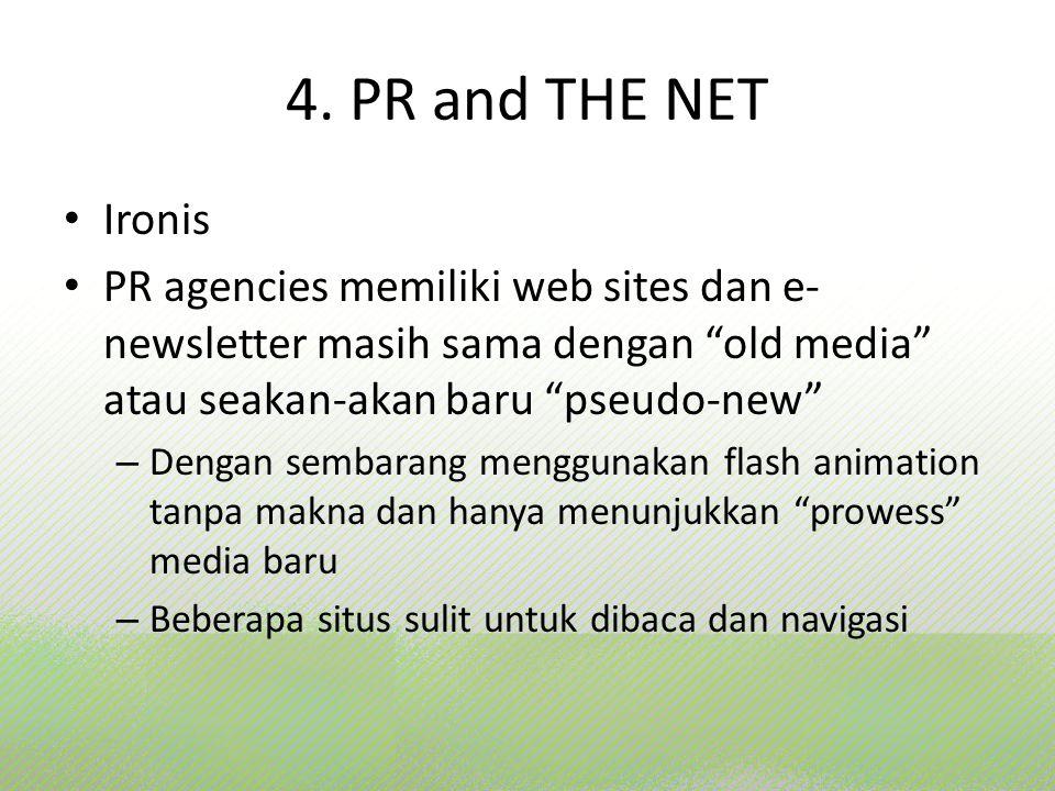 """4. PR and THE NET Ironis PR agencies memiliki web sites dan e- newsletter masih sama dengan """"old media"""" atau seakan-akan baru """"pseudo-new"""" – Dengan se"""