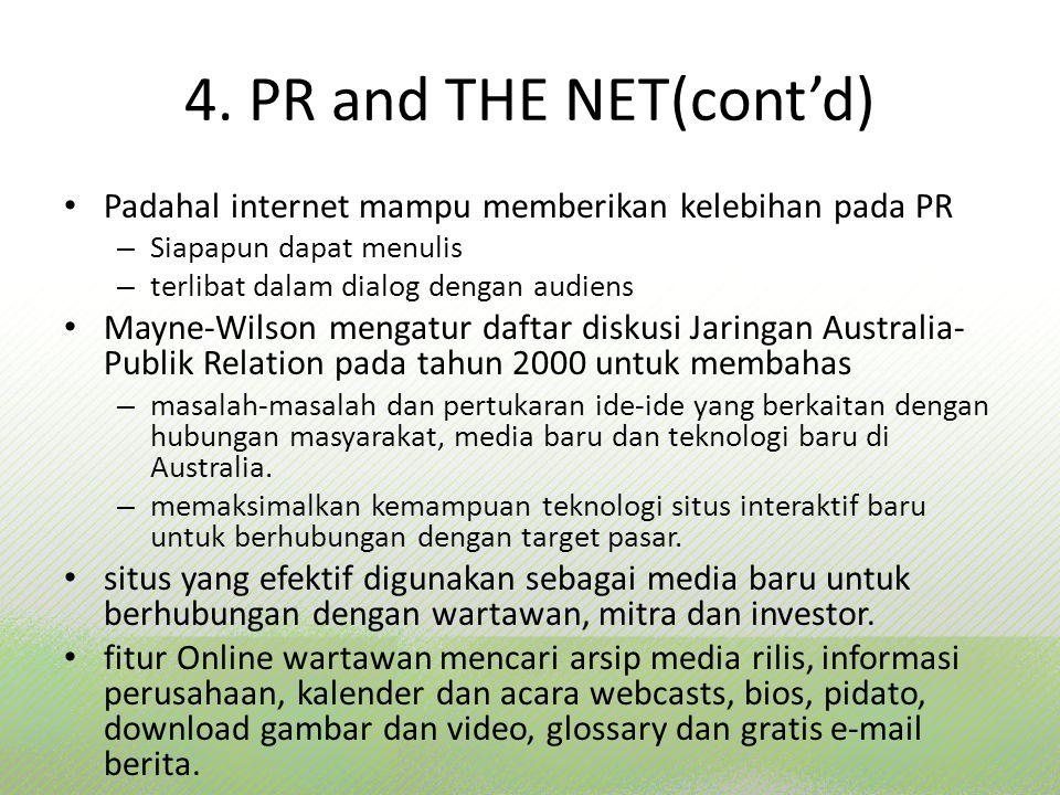 4. PR and THE NET(cont'd) Padahal internet mampu memberikan kelebihan pada PR – Siapapun dapat menulis – terlibat dalam dialog dengan audiens Mayne-Wi