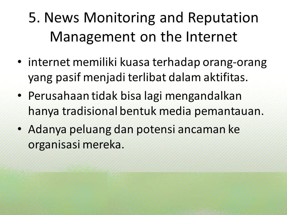 5. News Monitoring and Reputation Management on the Internet internet memiliki kuasa terhadap orang-orang yang pasif menjadi terlibat dalam aktifitas.