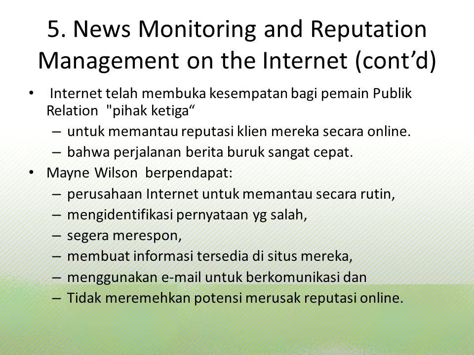 5. News Monitoring and Reputation Management on the Internet (cont'd) Internet telah membuka kesempatan bagi pemain Publik Relation