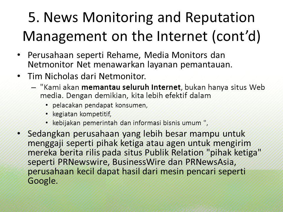 5. News Monitoring and Reputation Management on the Internet (cont'd) Perusahaan seperti Rehame, Media Monitors dan Netmonitor Net menawarkan layanan