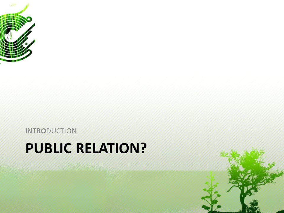 PUBLIC RELATION? INTRODUCTION