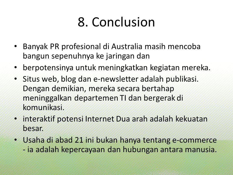 8. Conclusion Banyak PR profesional di Australia masih mencoba bangun sepenuhnya ke jaringan dan berpotensinya untuk meningkatkan kegiatan mereka. Sit