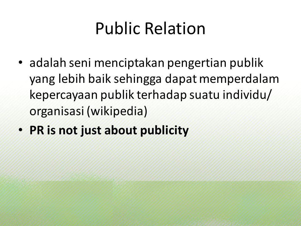 Public Relation adalah seni menciptakan pengertian publik yang lebih baik sehingga dapat memperdalam kepercayaan publik terhadap suatu individu/ organ