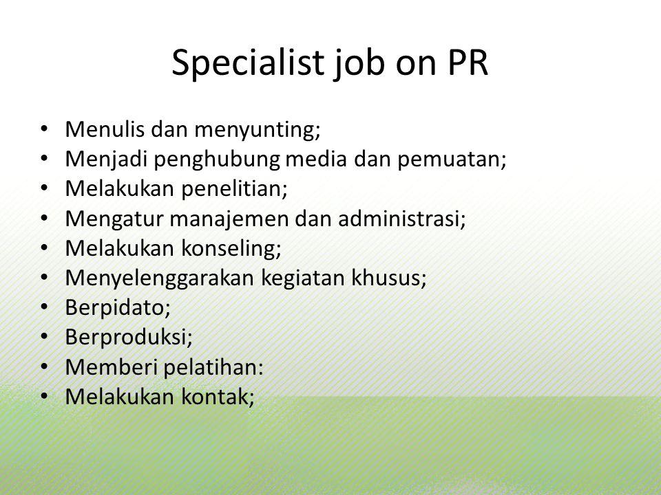 Specialist job on PR Menulis dan menyunting; Menjadi penghubung media dan pemuatan; Melakukan penelitian; Mengatur manajemen dan administrasi; Melakuk