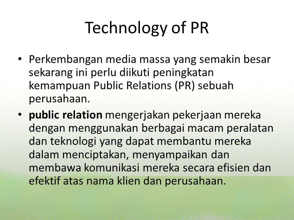 Technology of PR Perkembangan media massa yang semakin besar sekarang ini perlu diikuti peningkatan kemampuan Public Relations (PR) sebuah perusahaan.