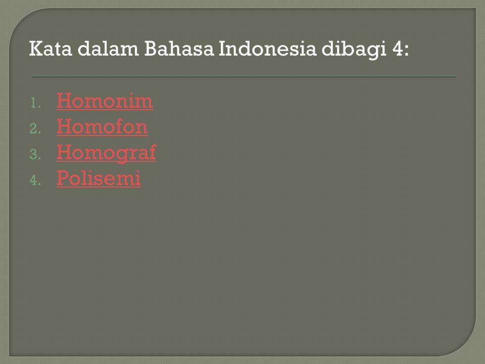 Kata dalam Bahasa Indonesia dibagi 4: 1. Homonim Homonim 2. Homofon Homofon 3. Homograf Homograf 4. Polisemi Polisemi
