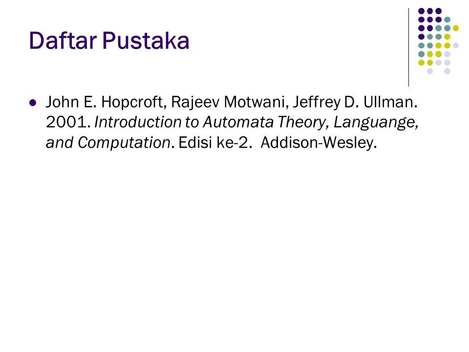 Daftar Pustaka John E.Hopcroft, Rajeev Motwani, Jeffrey D.