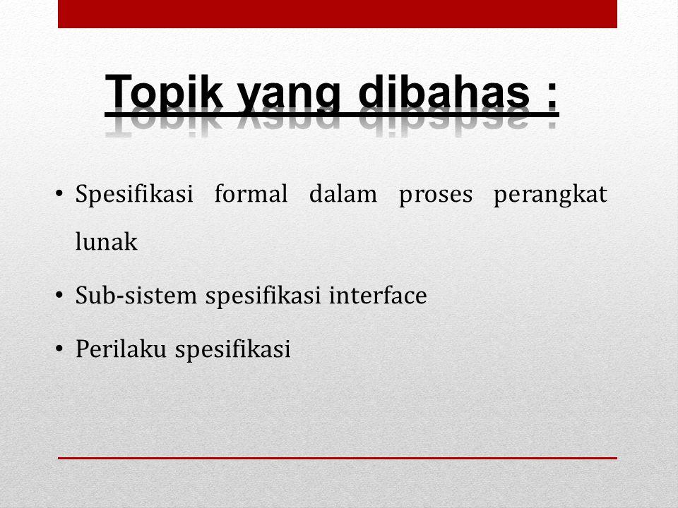 Spesifikasi formal dalam proses perangkat lunak Sub-sistem spesifikasi interface Perilaku spesifikasi