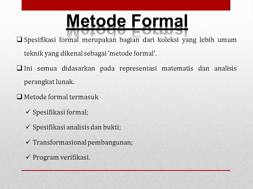  Spesifikasi formal merupakan bagian dari koleksi yang lebih umum teknik yang dikenal sebagai metode formal .