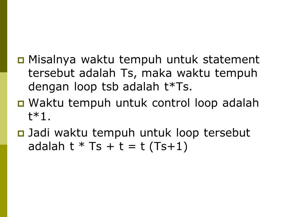  Misalnya waktu tempuh untuk statement tersebut adalah Ts, maka waktu tempuh dengan loop tsb adalah t*Ts.  Waktu tempuh untuk control loop adalah t*
