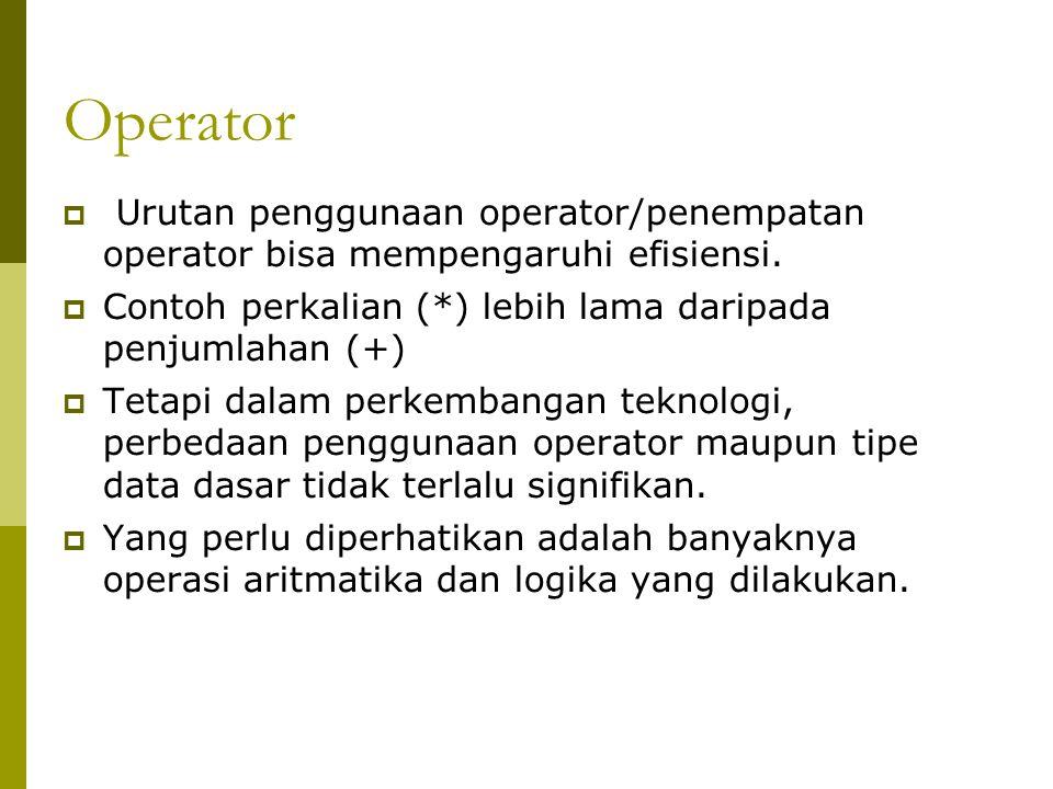 Operator  Urutan penggunaan operator/penempatan operator bisa mempengaruhi efisiensi.  Contoh perkalian (*) lebih lama daripada penjumlahan (+)  Te