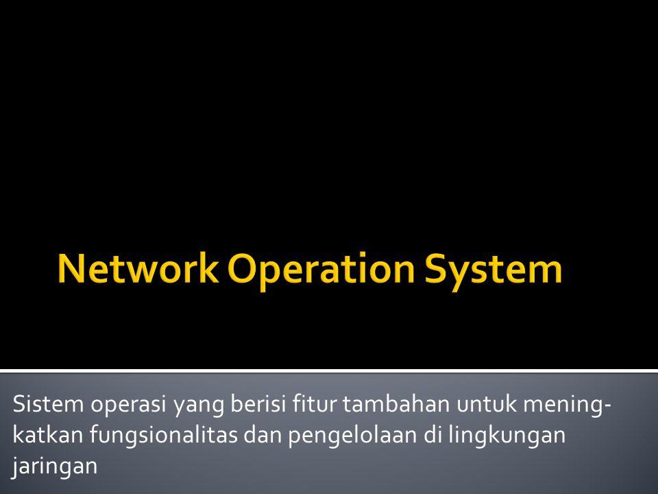 Sistem operasi yang berisi fitur tambahan untuk mening- katkan fungsionalitas dan pengelolaan di lingkungan jaringan