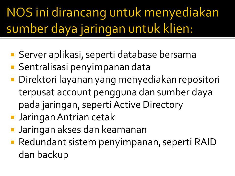  Server aplikasi, seperti database bersama  Sentralisasi penyimpanan data  Direktori layanan yang menyediakan repositori terpusat account pengguna dan sumber daya pada jaringan, seperti Active Directory  Jaringan Antrian cetak  Jaringan akses dan keamanan  Redundant sistem penyimpanan, seperti RAID dan backup