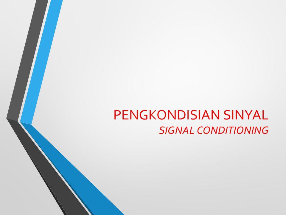 Sinyal output dari sensor pada sistem instrumentasi harus diproses dengan beberapa cara agar cocok dengan tahap operasi berikutnya.