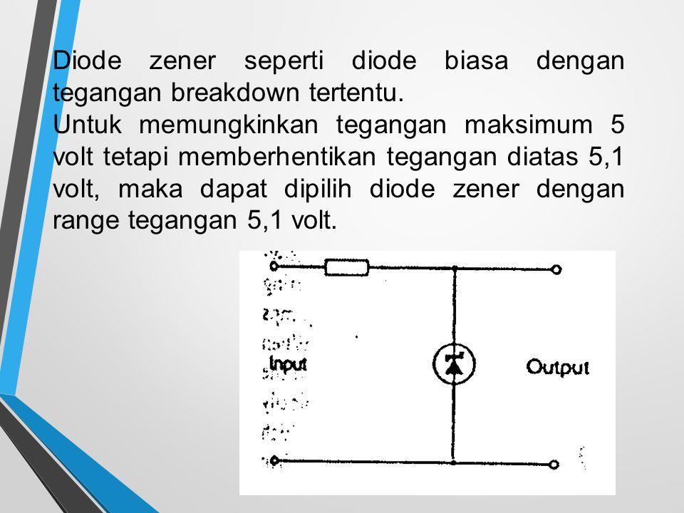 Diode zener seperti diode biasa dengan tegangan breakdown tertentu. Untuk memungkinkan tegangan maksimum 5 volt tetapi memberhentikan tegangan diatas