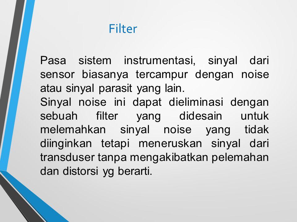 Filter Pasa sistem instrumentasi, sinyal dari sensor biasanya tercampur dengan noise atau sinyal parasit yang lain. Sinyal noise ini dapat dieliminasi