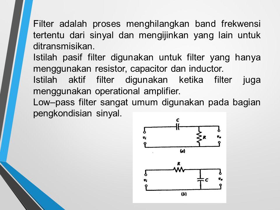 Filter adalah proses menghilangkan band frekwensi tertentu dari sinyal dan mengijinkan yang lain untuk ditransmisikan. Istilah pasif filter digunakan