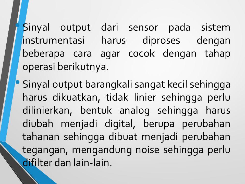 Semua perubahan ini disebut pengkondisian sinyal (signal conditioning).