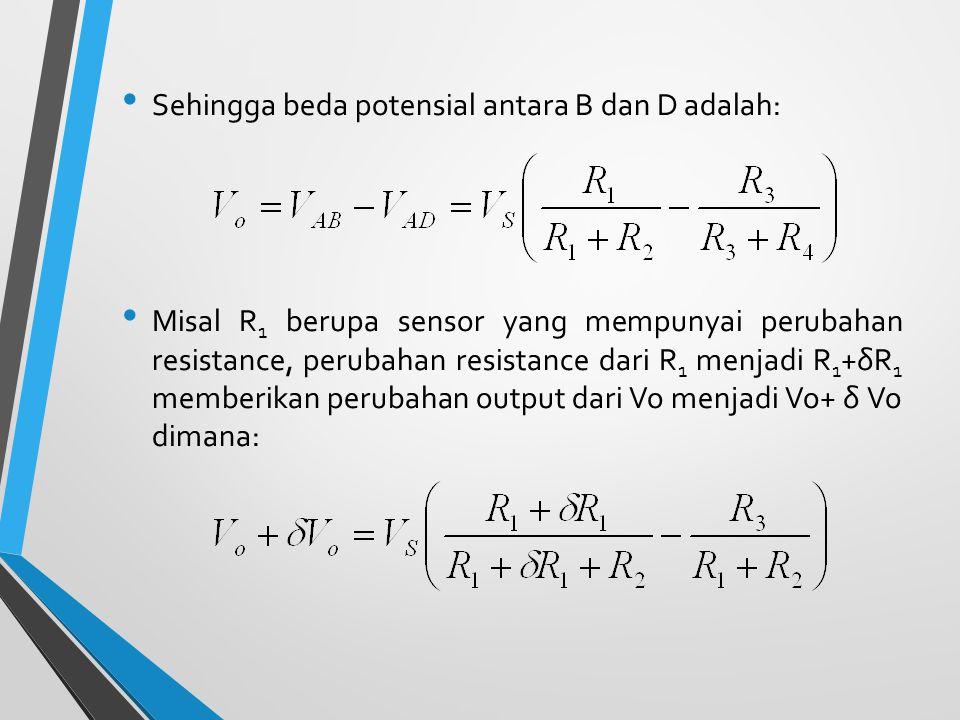 Sehingga beda potensial antara B dan D adalah: Misal R 1 berupa sensor yang mempunyai perubahan resistance, perubahan resistance dari R 1 menjadi R 1