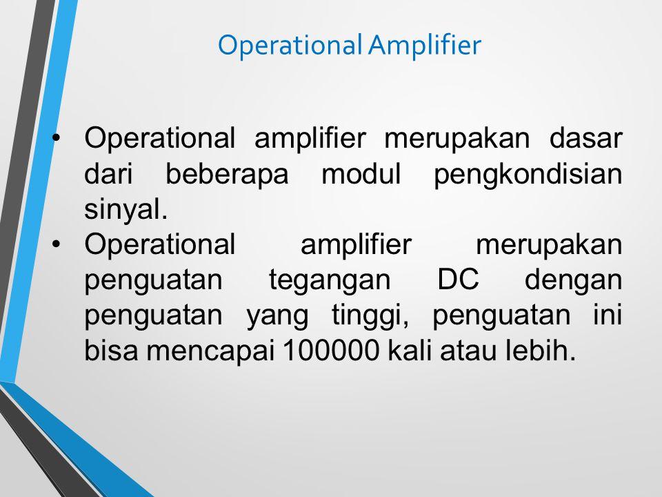 Operational Amplifier Operational amplifier merupakan dasar dari beberapa modul pengkondisian sinyal. Operational amplifier merupakan penguatan tegang