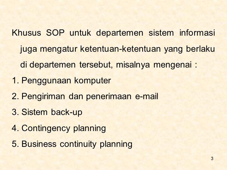 3 Khusus SOP untuk departemen sistem informasi juga mengatur ketentuan-ketentuan yang berlaku di departemen tersebut, misalnya mengenai : 1. Penggunaa