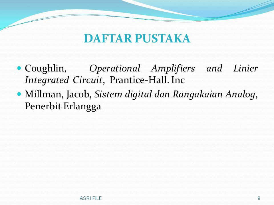 9 DAFTAR PUSTAKA Coughlin, Operational Amplifiers and Linier Integrated Circuit, Prantice-Hall. Inc Millman, Jacob, Sistem digital dan Rangakaian Anal