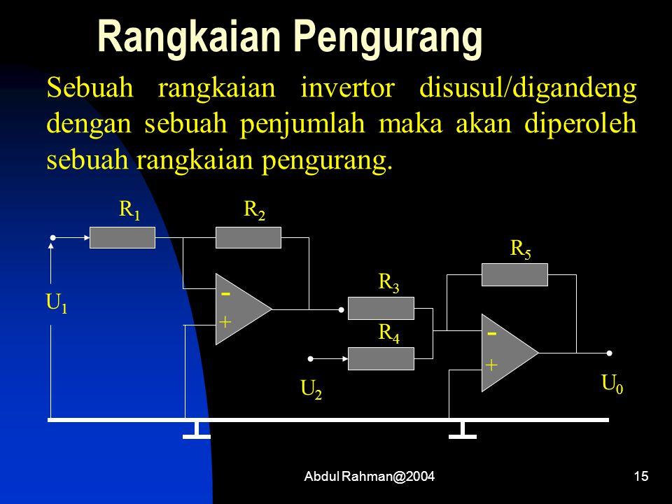 Abdul Rahman@200415 Rangkaian Pengurang Sebuah rangkaian invertor disusul/digandeng dengan sebuah penjumlah maka akan diperoleh sebuah rangkaian pengu