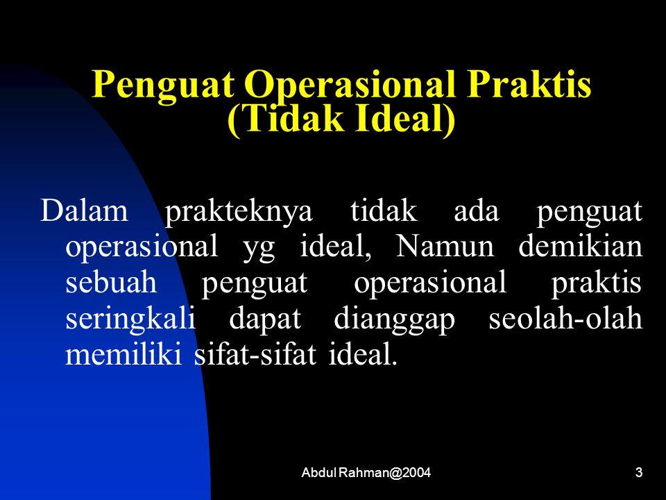 Abdul Rahman@20043 Penguat Operasional Praktis (Tidak Ideal) Dalam prakteknya tidak ada penguat operasional yg ideal, Namun demikian sebuah penguat op