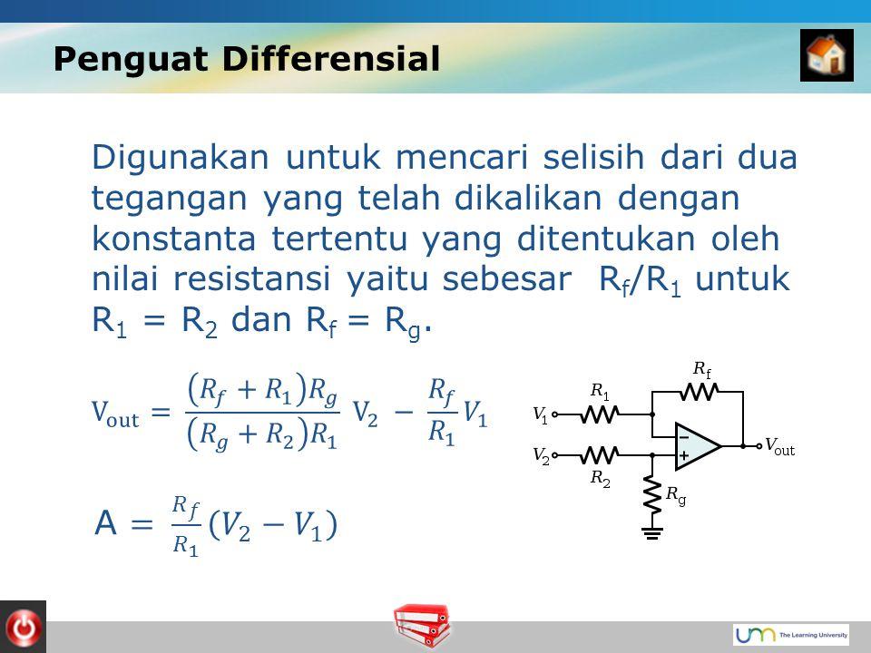 Penguat Differensial Digunakan untuk mencari selisih dari dua tegangan yang telah dikalikan dengan konstanta tertentu yang ditentukan oleh nilai resistansi yaitu sebesar R f /R 1 untuk R 1 = R 2 dan R f = R g.
