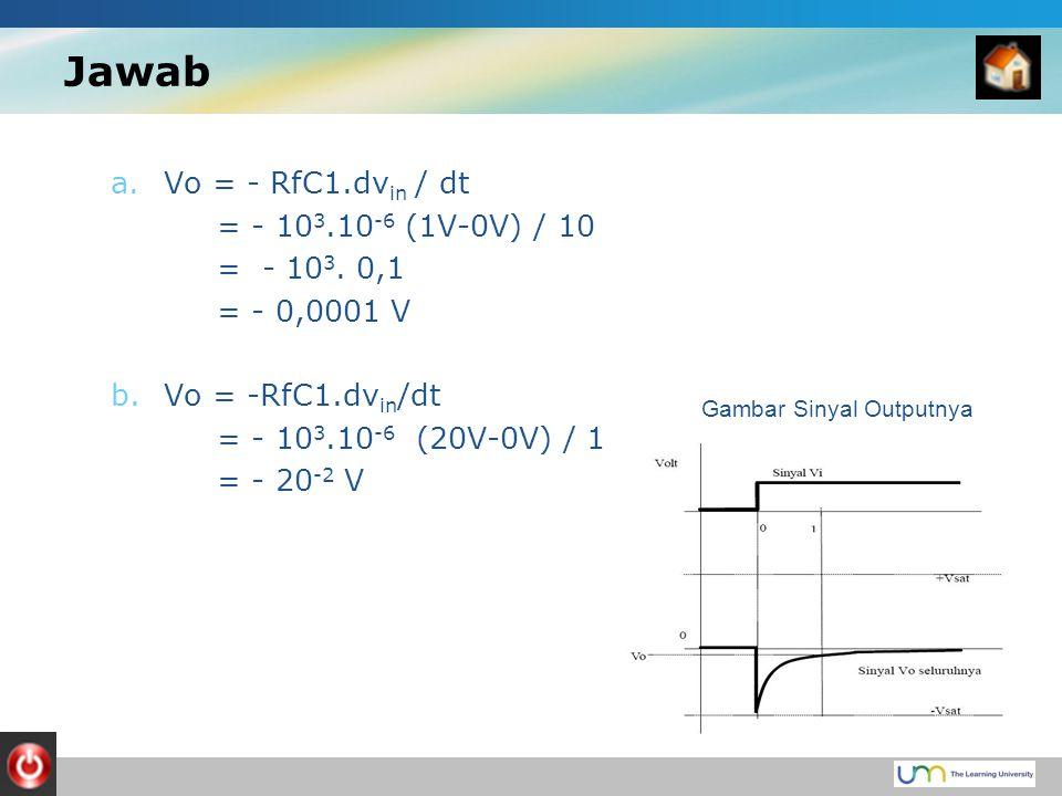 Jawab a.Vo = - RfC1.dv in / dt = - 10 3.10 -6 (1V-0V) / 10 = - 10 3.