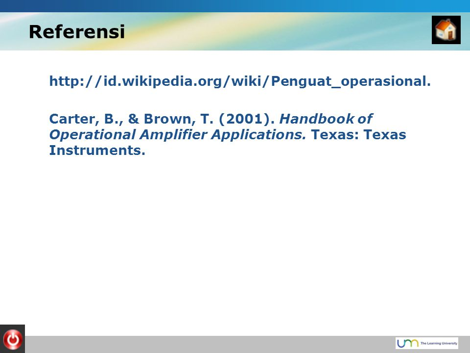 Referensi http://id.wikipedia.org/wiki/Penguat_operasional. Carter, B., & Brown, T. (2001). Handbook of Operational Amplifier Applications. Texas: Tex