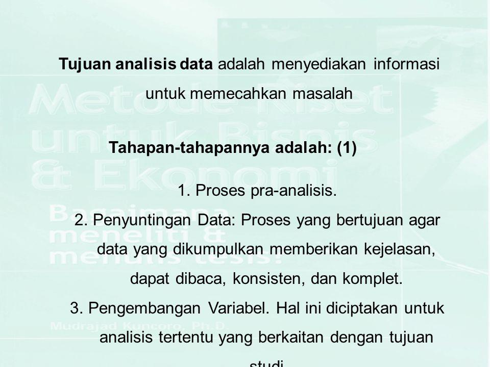 Tujuan analisis data adalah menyediakan informasi untuk memecahkan masalah Tahapan-tahapannya adalah: (1) 1.Proses pra-analisis. 2.Penyuntingan Data: