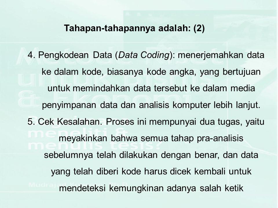Tahapan-tahapannya adalah: (2) 4.Pengkodean Data (Data Coding): menerjemahkan data ke dalam kode, biasanya kode angka, yang bertujuan untuk memindahka