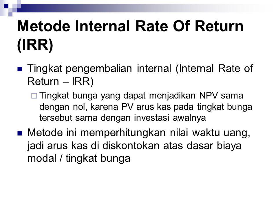 Keputusan investasi:  IRR > tingkat keuntungan yang disyaratkan usulan investasi diterima  IRR < tingkat keuntungan yang disyaratkan usulan investasi ditolak IRR kemudian bisa kita cari dengan metode coba- coba.