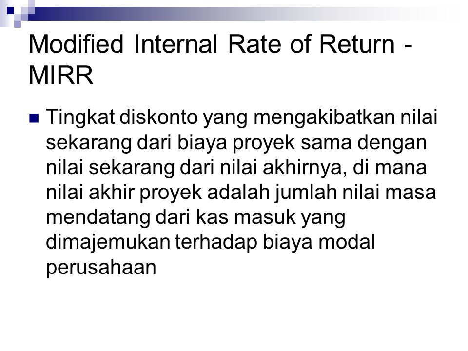 Rumusan MIRR PV arus keluar = Kriteria MIRR ≥ Tingkat pengembalian = Di terima MIRR ≤ Tingkat pengembalian = Di Tolak CIF t (1 + k) n-t (1 + MIRR) n