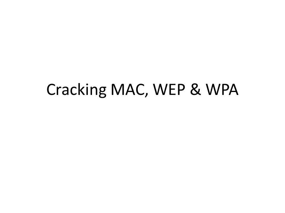 Cracking MAC, WEP & WPA