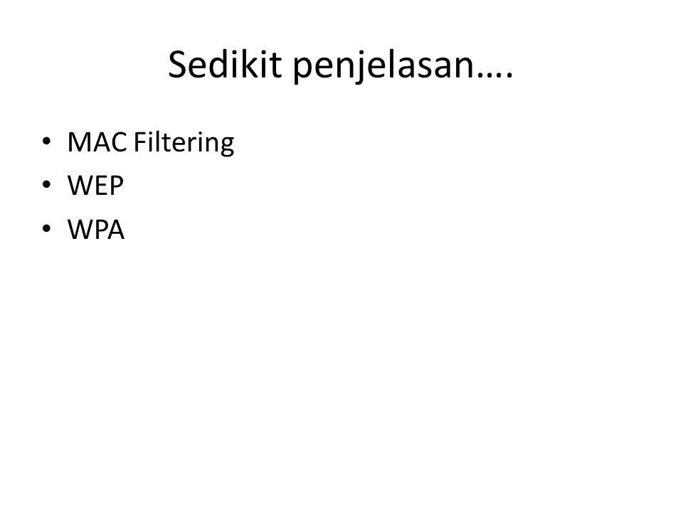 Sedikit penjelasan…. MAC Filtering WEP WPA
