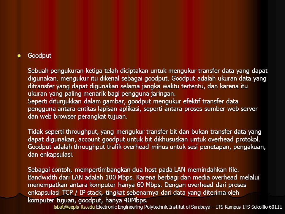 isbat@eepis-its.eduisbat@eepis-its.edu Electronic Engineering Polytechnic Institut of Surabaya – ITS Kampus ITS Sukolilo 60111 isbat@eepis-its.edu Goodput Sebuah pengukuran ketiga telah diciptakan untuk mengukur transfer data yang dapat digunakan.