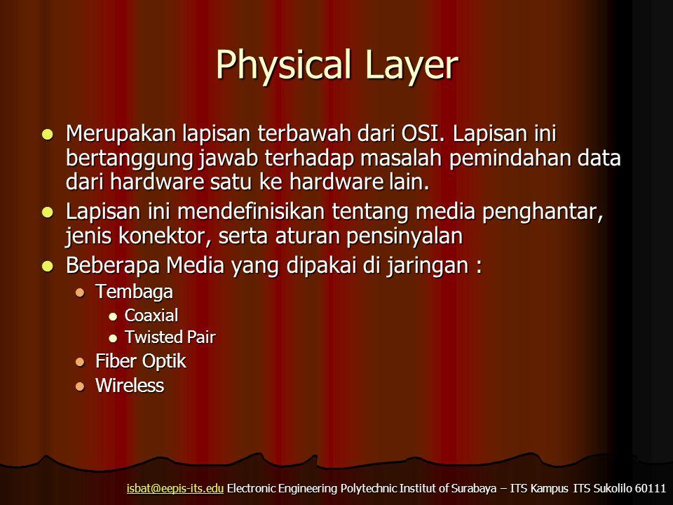 isbat@eepis-its.eduisbat@eepis-its.edu Electronic Engineering Polytechnic Institut of Surabaya – ITS Kampus ITS Sukolilo 60111 isbat@eepis-its.edu Physical Layer Merupakan lapisan terbawah dari OSI.