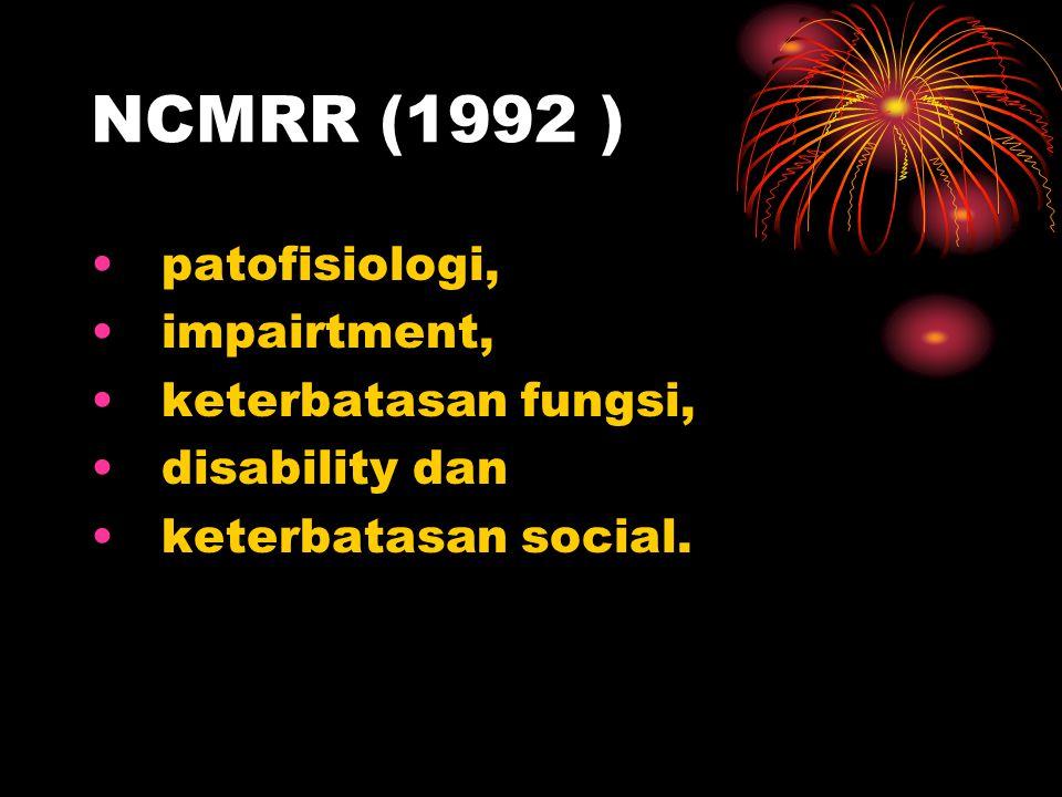 NCMRR (1992 ) patofisiologi, impairtment, keterbatasan fungsi, disability dan keterbatasan social.