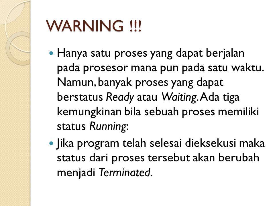 WARNING !!! Hanya satu proses yang dapat berjalan pada prosesor mana pun pada satu waktu. Namun, banyak proses yang dapat berstatus Ready atau Waiting