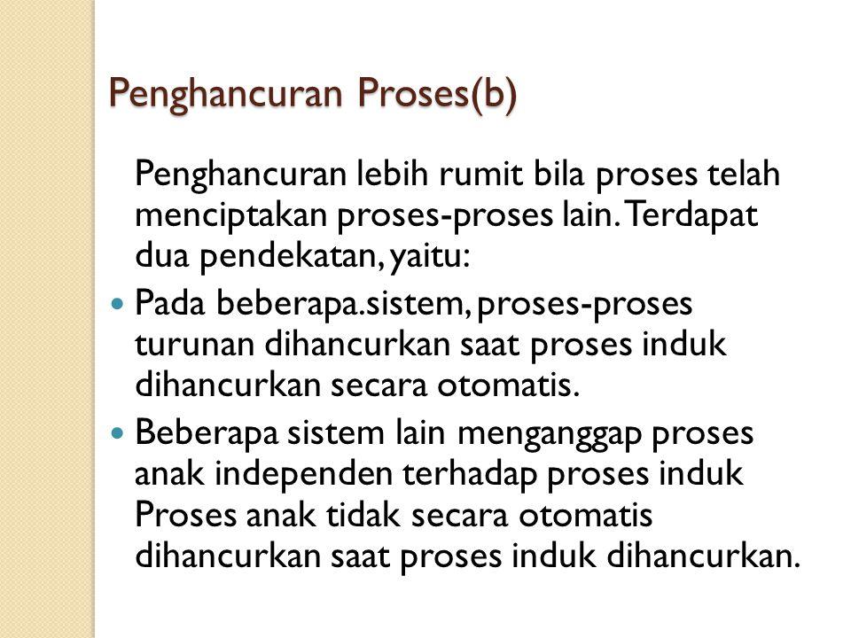 Penghancuran Proses(b) Penghancuran lebih rumit bila proses telah menciptakan proses-proses lain. Terdapat dua pendekatan, yaitu: Pada beberapa.sistem
