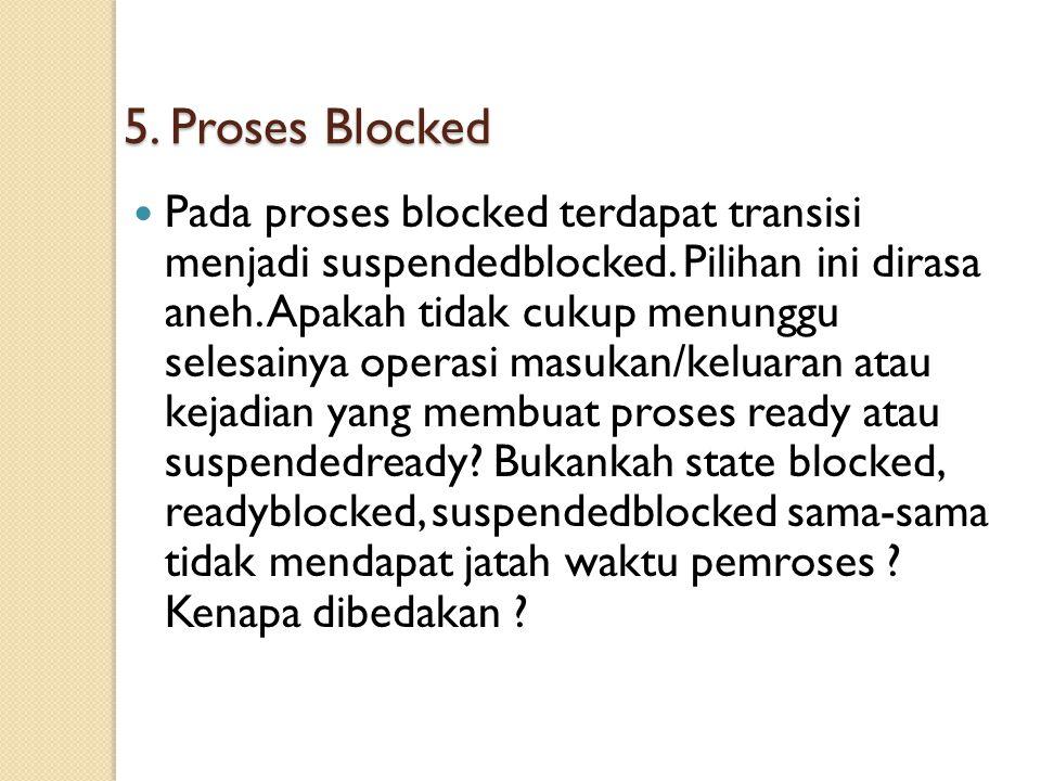 5. Proses Blocked Pada proses blocked terdapat transisi menjadi suspendedblocked. Pilihan ini dirasa aneh. Apakah tidak cukup menunggu selesainya oper
