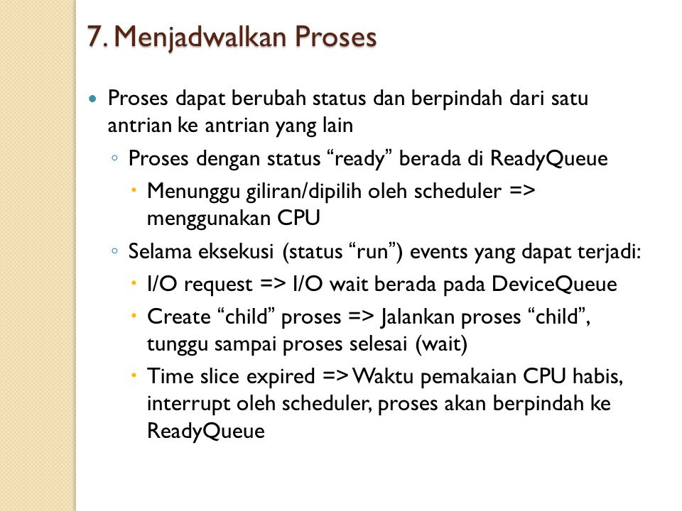 "7. Menjadwalkan Proses Proses dapat berubah status dan berpindah dari satu antrian ke antrian yang lain ◦ Proses dengan status "" ready "" berada di Rea"