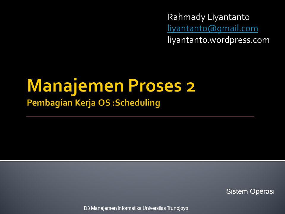 Rahmady Liyantanto liyantanto@gmail.com liyantanto.wordpress.com Sistem Operasi D3 Manajemen Informatika Universitas Trunojoyo