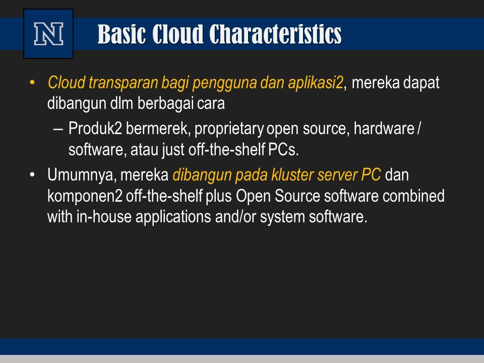 Basic Cloud Characteristics Cloud transparan bagi pengguna dan aplikasi2, mereka dapat dibangun dlm berbagai cara – Produk2 bermerek, proprietary open